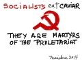 SOCIALISTS EAT CAVIAR, THEY ARE MARTYRS OF THE PROLETARIAT - Copyright © Marielena Montesino de Stuart. All rights reserved